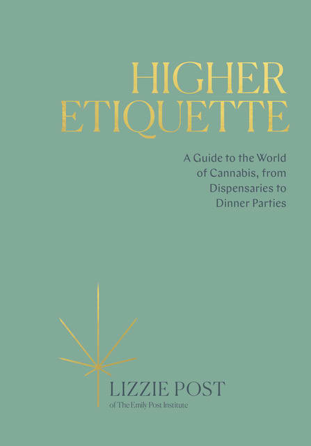 Higher Etiquette: A Guide to the World of Cannabis, from Dispensaries to Dinner Parties by Lizzie Post